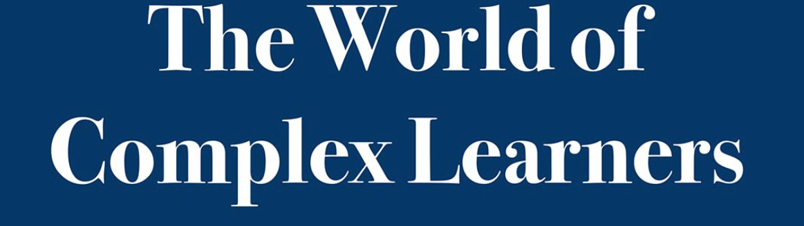 The World of Complex Learners
